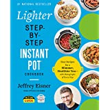 The Lighter Step-By-Step Instant Pot Cookbook: Easy Recipes for a Slimmer, Healthier You - With Photographs of Every Step