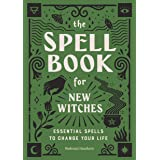 Spell Book for New Witches: Essential Spells to Change Your Life