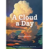 A Cloud a Day: (cloud Appreciation Society Book, Uplifting Positive Gift, Cloud Art Book, Daydreamers Book)