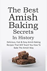 The Best Amish Baking Secrets In History: Delicious, Fast & Easy Amish Baking Recipes That Will Teach You How To Bake The Amish Way (English Edition) Kindle版