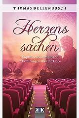 Herzenssachen: 2 Erzählungen über die Liebe (Kopfkino in Spielfilmlänge Sammelband) (German Edition) Kindle Edition
