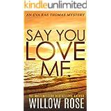 SAY YOU LOVE ME (Eva Rae Thomas Mystery Book 4)