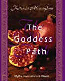 The Goddess Path: Myths, Invocations & Rituals