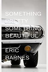 Something Pretty, Something Beautiful Kindle Edition