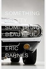 Something Pretty, Something Beautiful Kindle Edition