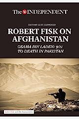 Robert Fisk on Afghanistan: Osama bin Laden: 9/11 to Death in Pakistan Kindle Edition