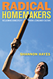 Radical Homemakers: Reclaiming Domesticity from a Consumer Culture (English Edition)