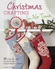 Christmas Crafting In No Time: 50 step-by-step projects and inspirational ideas