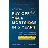 How To Pay Off Your Mortgage In Five Years: Slash your mortgage with a proven system the banks don't want you to know about (
