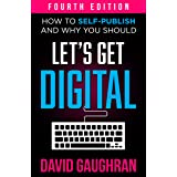 Let's Get Digital: How To Self-Publish, And Why You Should (Fourth Edition) (Let's Get Publishing Book 1)