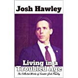 Josh Hawley - Living in a Troubled Age: The Collected Works of Senator Josh Hawley