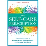 The Self Care Prescription: Powerful Solutions to Manage Stress, Reduce Anxiety & Increase Wellbeing (Self-Care Prescription)