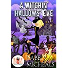 A Witchin' Hallows' Eve: Magic and Mayhem Universe (Magick and Chaos Book 10)