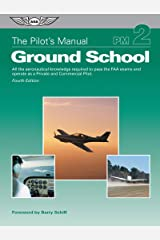 The Pilot's Manual: Ground School: All the aeronautical knowledge required to pass the FAA exams and operate as a Private and Commercial Pilot (The Pilot's Manual Series Book 2) Kindle Edition