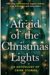 Afraid Of The Christmas Lights: Festive shorts from the biggest stars in crime fiction (Afraid Of The Light Book 2) Kindle Edition