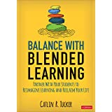 Balance With Blended Learning: Partner With Your Students to Reimagine Learning and Reclaim Your Life