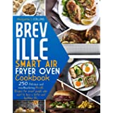 Breville smart air fryer oven cookbook: 250 Delicious and mouthwatering Breville recipes for smart people who want to have a