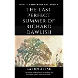 The Last Perfect Summer of Richard Dawlish: Dottie Manderson mysteries: Book 4: a romantic traditional cosy mystery