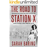 The Road to Station X: From Debutante Ball to Fighter-Plane Factory to Bletchley Park, a Memoir of One Woman's Journey Throug