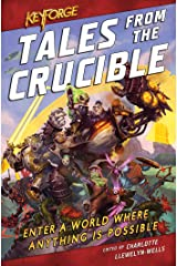KeyForge: Tales From the Crucible: A KeyForge Anthology Kindle Edition