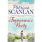 Francesca's Party: Warmth, wisdom and love on every page - if you treasured Maeve Binchy, read Patricia Scanlan