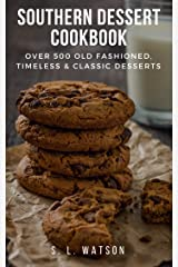 Southern Dessert Cookbook: Over 500 Old Fashioned, Classic & Timeless Desserts (Southern Cooking Recipes) Kindle Edition