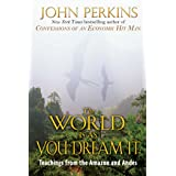World Is As You Dream It: Teachings from the Amazon and Andes