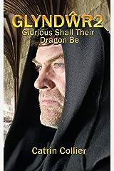 GLYNDŴR2: GLORIOUS SHALL THEIR DRAGON BE Kindle Edition