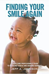 Finding Your Smile Again: A Child Care Professional's Guide to Reducing Stress and Avoiding Burnout (NONE) (English Edition) Kindle版