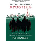 They Call Themselves Apostles: How Revival Churches Have Been Hijacked by the New Apostolic Reformation