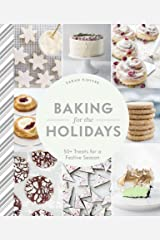 Baking for the Holidays: 50+ Treats for a Festive Season Kindle Edition