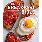 Breakfast Bible: 100+ Favorite Recipes to Start the Day