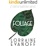 Foliage: A Female Sleuth Financial Thriller with International Espionage (A Louise Moscow Novel Book 1)