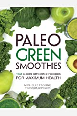 Paleo Green Smoothies: 150 Green Smoothie Recipes for Maximum Health Kindle Edition