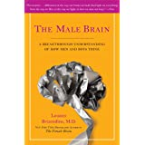 Male Brain: A Breakthrough Understanding of How Men and Boys Think