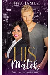 His Match: BWWM Bad Boy Second Chance Romance (The Love Again Series) Kindle Edition
