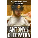 ANTONY & CLEOPATRA: Including The Classic Biography: The Life of William Shakespeare