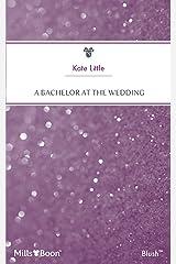 A Bachelor At The Wedding Kindle Edition