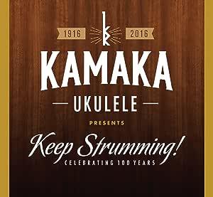 Kamaka Ukulele Presents Keep Strumming