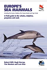 Europe's Sea Mammals Including the Azores, Madeira, the Canary Islands and Cape Verde: A field guide to the whales, dolphins, porpoises and seals (WILDGuides Book 16) Kindle Edition