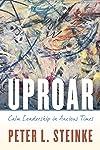 Uproar: Calm Leadership in Anxious Times