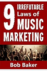 The 9 Irrefutable Laws of Music Marketing: How the most successful acts promote themselves, attract fans, and ensure their long-term success Kindle Edition