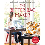 The Better Bag Maker: An Illustrated Handbook of Handbag Design - Techniques, Tips, and Tricks