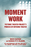 Moment Work: Tectonic Theater Project's Process of Devising Theater (English Edition)