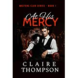 At His Mercy: Masters Club Series - Book 1