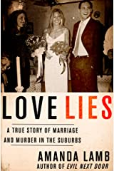 Love Lies: A True Story of Marriage and Murder in the Suburbs Kindle Edition
