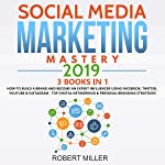 Social Media Marketing Mastery 2019: 3 Books in 1: How to Build a Brand and Become an Expert Influencer Using Facebook...