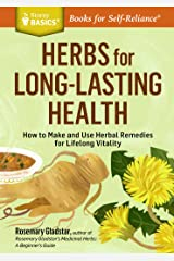 Herbs for Long-Lasting Health: How to Make and Use Herbal Remedies for Lifelong Vitality. A Storey BASICS® Title Kindle Edition