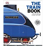 The Train Book: The Definitive Visual History