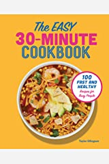 The Easy 30-Minute Cookbook: 100 Fast and Healthy Recipes for Busy People Kindle Edition